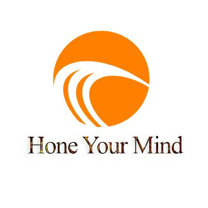 Hone Your Mind - keep on honing it and never stop